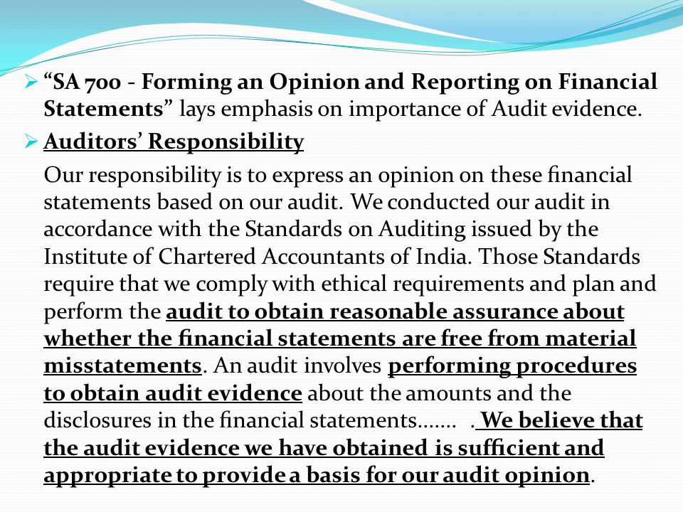 SA Forming an Opinion and Reporting on Financial Statements lays emphasis on importance of Audit evidence.