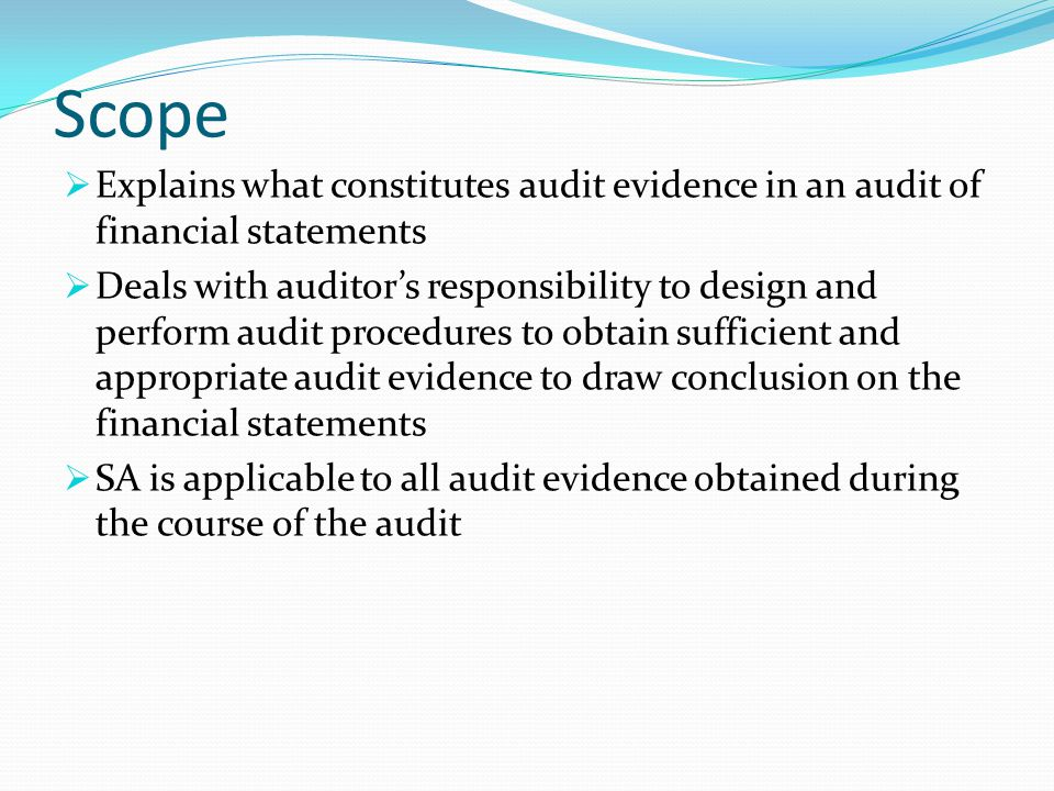 Scope Explains what constitutes audit evidence in an audit of financial statements.