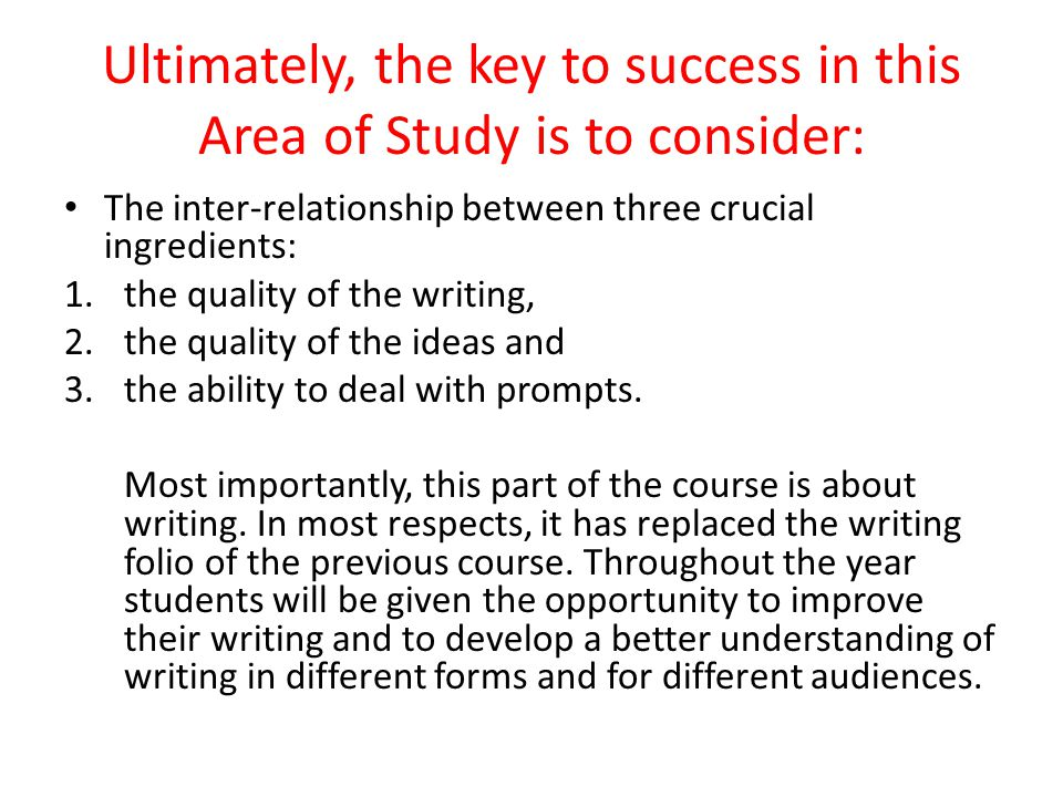 Ultimately, the key to success in this Area of Study is to consider: