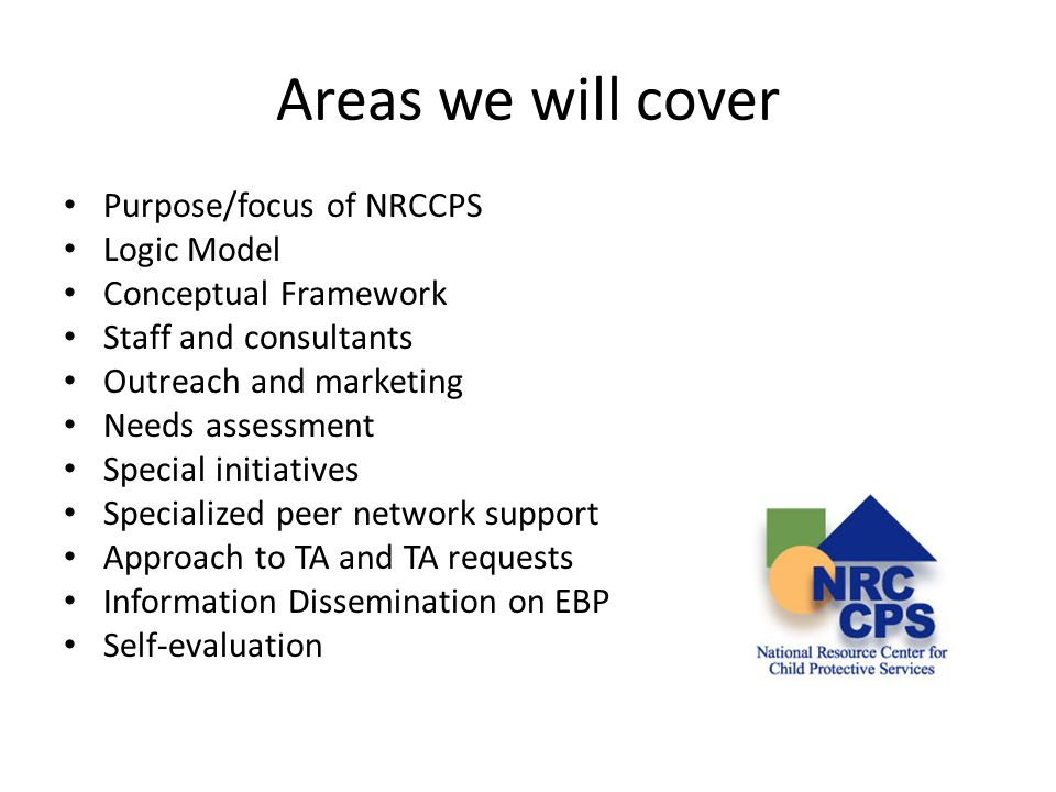 Areas we will cover Purpose/focus of NRCCPS Logic Model