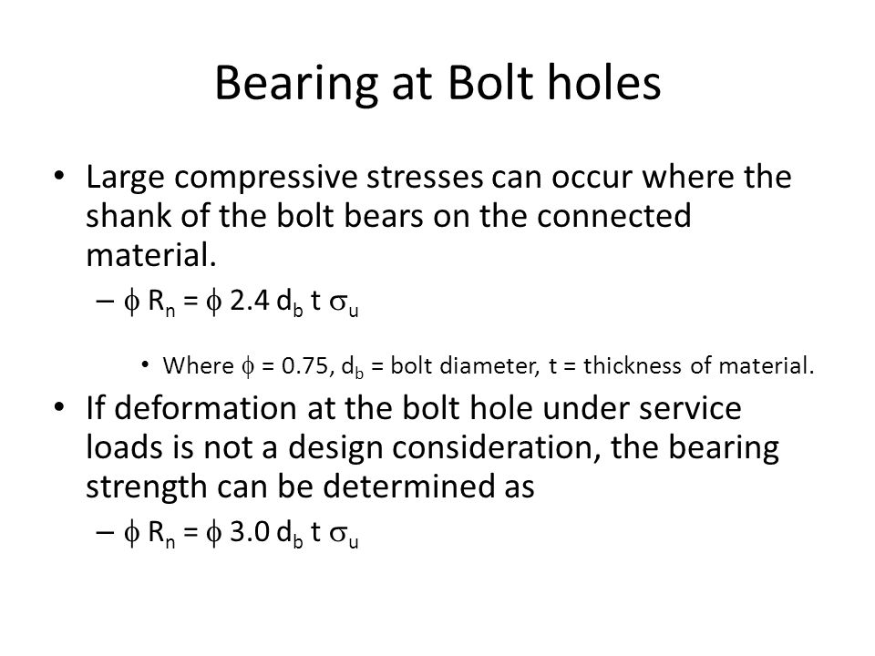 Bearing at Bolt holes Large compressive stresses can occur where the shank of the bolt bears on the connected material.