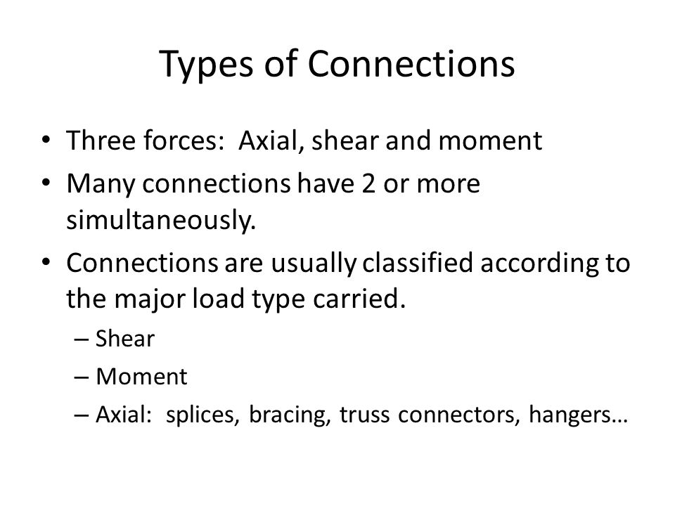 Types of Connections Three forces: Axial, shear and moment