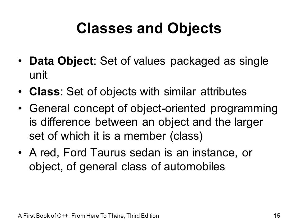 Classes and Objects Data Object: Set of values packaged as single unit