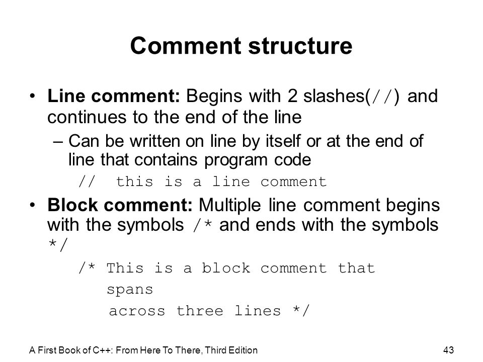 Comment structure Line comment: Begins with 2 slashes(//) and continues to the end of the line.