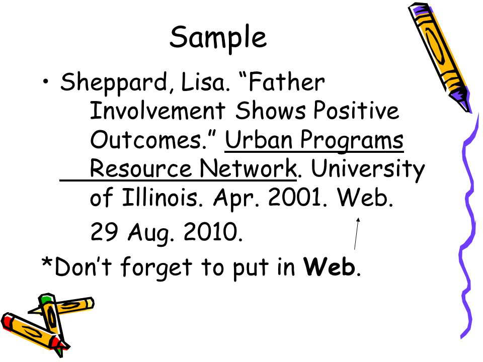 Sample Sheppard, Lisa. Father Involvement Shows Positive Outcomes. Urban Programs Resource Network. University of Illinois. Apr Web.