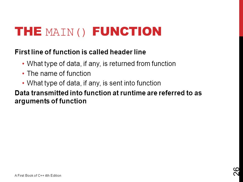 The main() Function First line of function is called header line