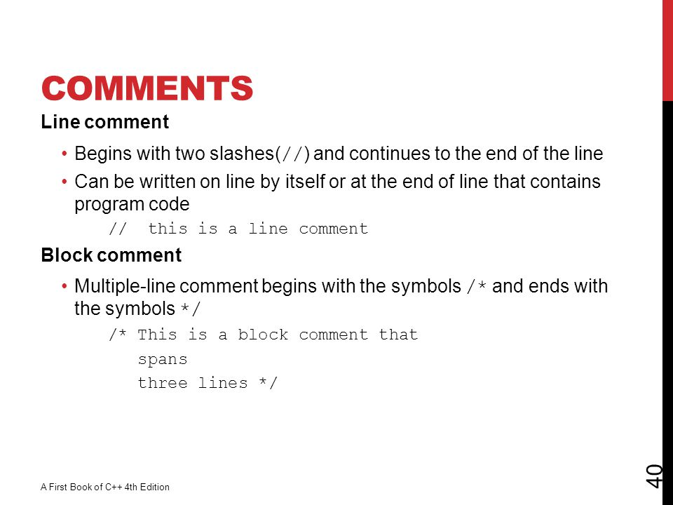 Comments Line comment. Begins with two slashes(//) and continues to the end of the line.