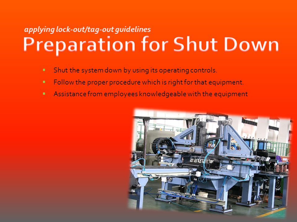 applying lock-out/tag-out guidelines Preparation for Shut Down