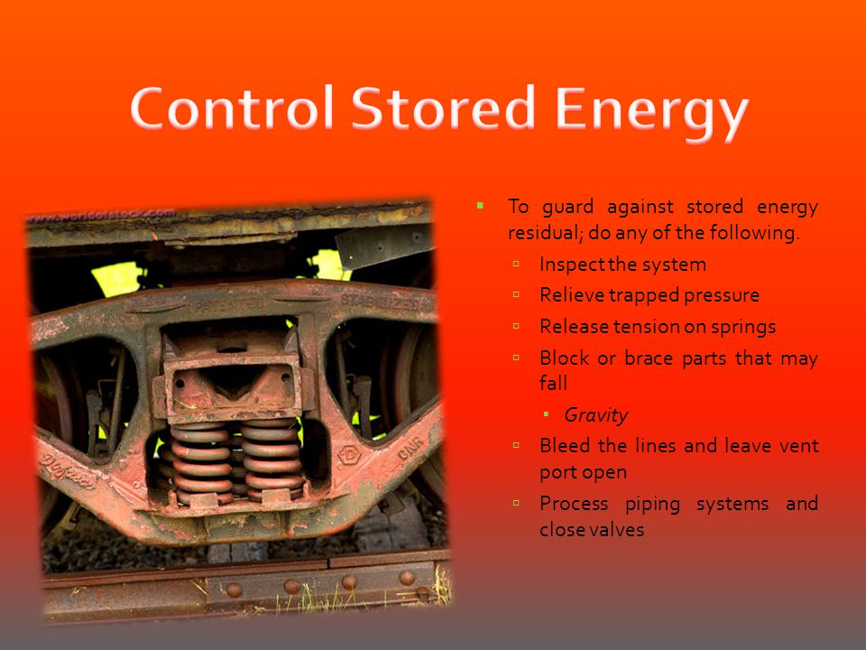 Control Stored Energy To guard against stored energy residual; do any of the following. Inspect the system.