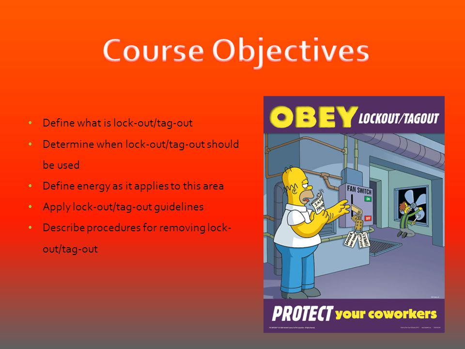 Course Objectives Define what is lock-out/tag-out