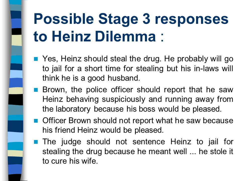 Possible Stage 3 responses to Heinz Dilemma :