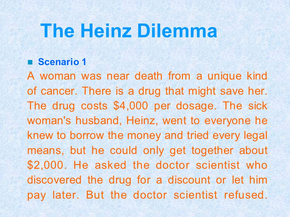 The Heinz Dilemma A woman was near death from a unique kind