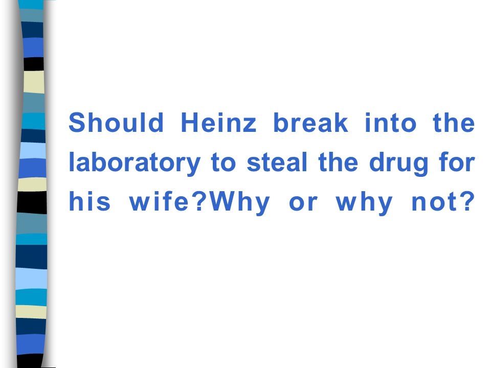 Should Heinz break into the laboratory to steal the drug for his wife