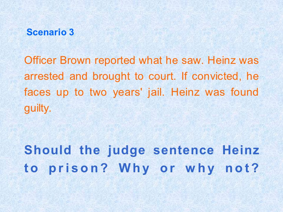 Should the judge sentence Heinz to prison Why or why not