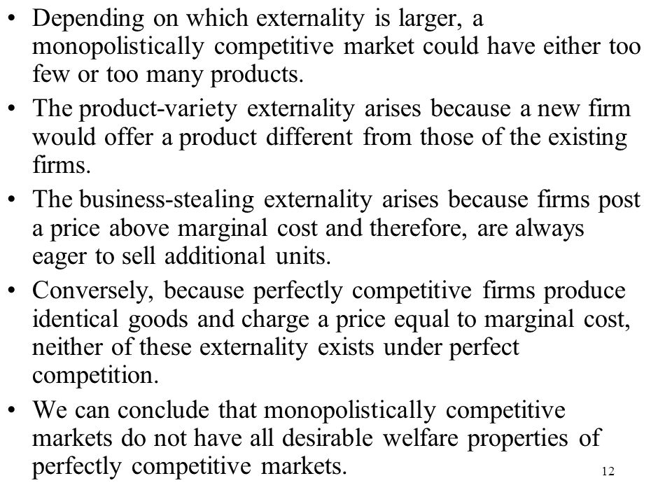 Depending on which externality is larger, a monopolistically competitive market could have either too few or too many products.