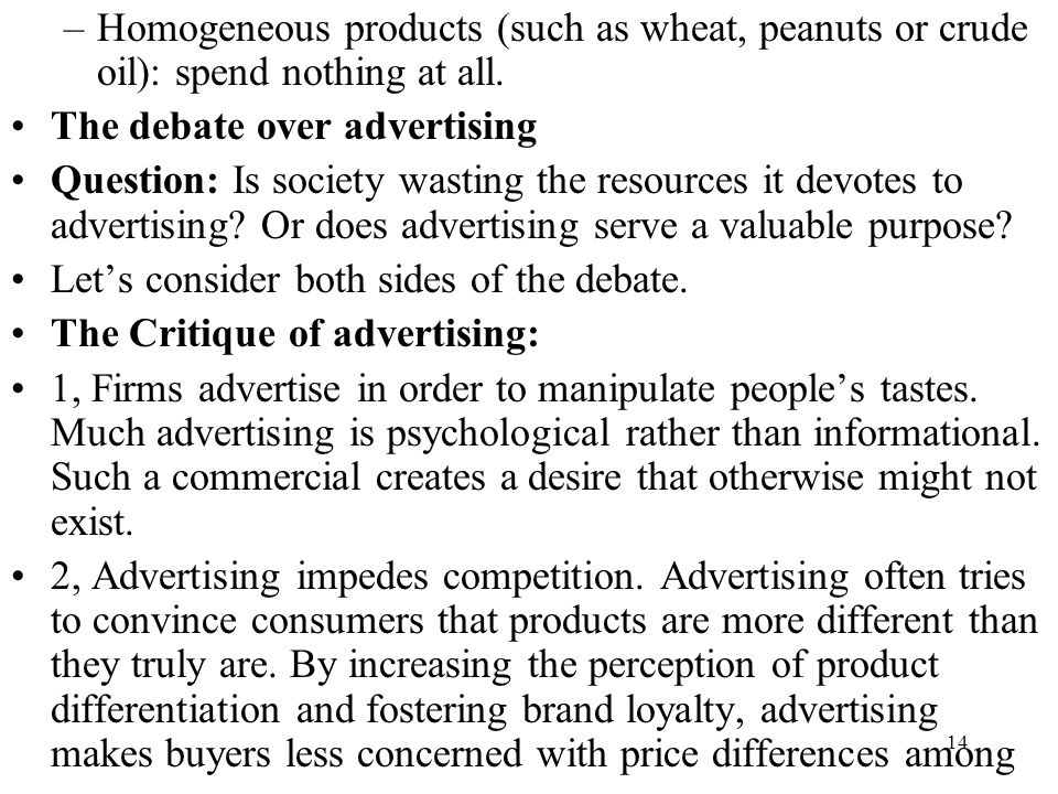 Homogeneous products (such as wheat, peanuts or crude oil): spend nothing at all.