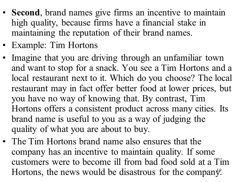 Second, brand names give firms an incentive to maintain high quality, because firms have a financial stake in maintaining the reputation of their brand names.