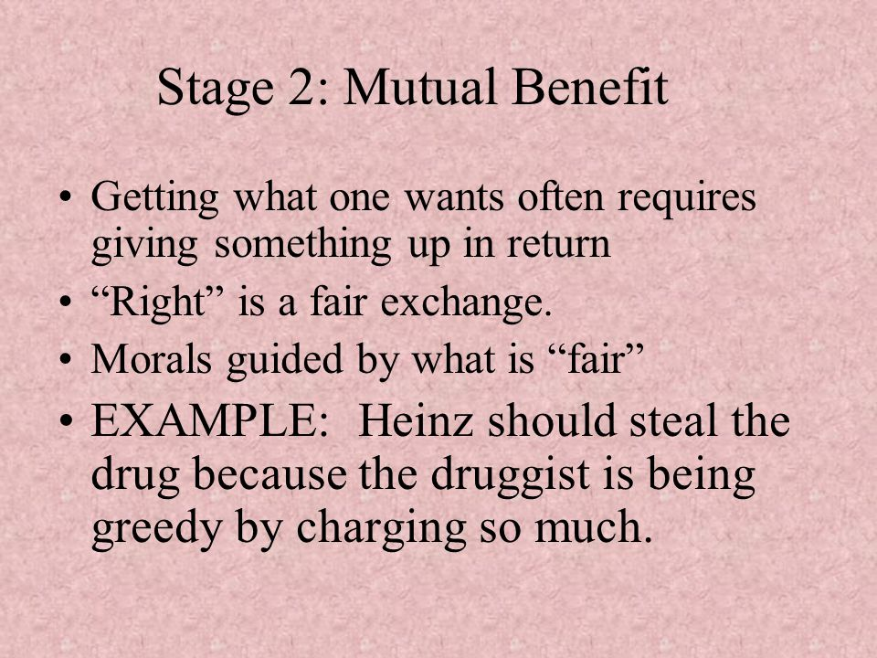 Stage 2: Mutual Benefit Getting what one wants often requires giving something up in return. Right is a fair exchange.