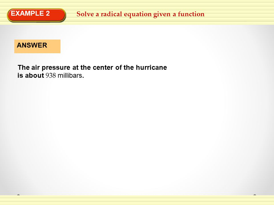 EXAMPLE 2 Solve a radical equation given a function. The air pressure at the center of the hurricane.