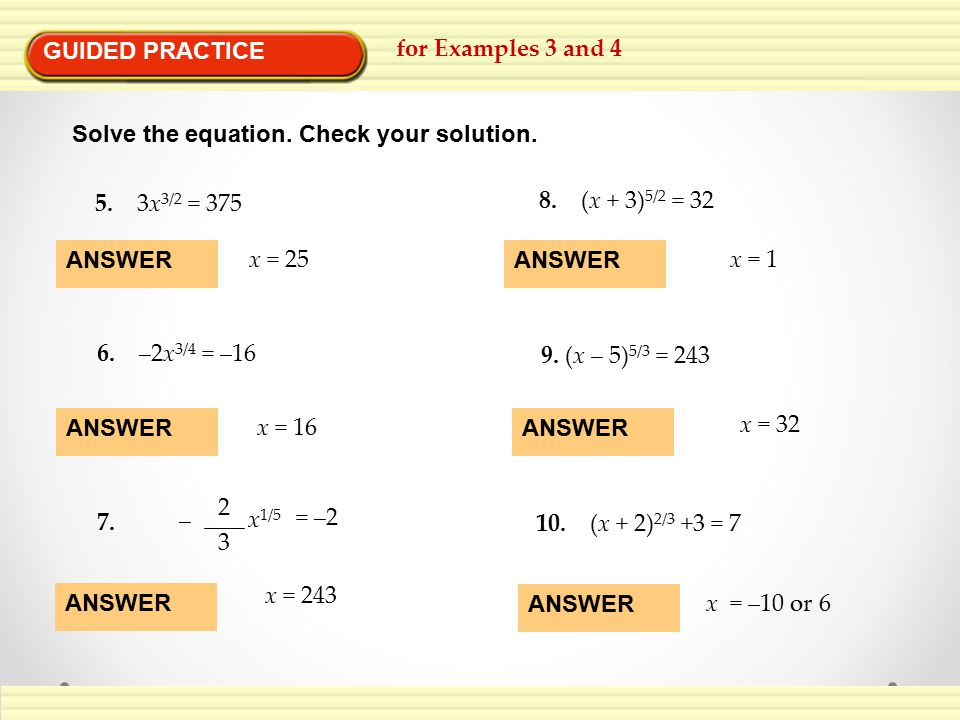 GUIDED PRACTICE for Examples 3 and 4. Solve the equation. Check your solution. 5. 3x3/2 = 375.