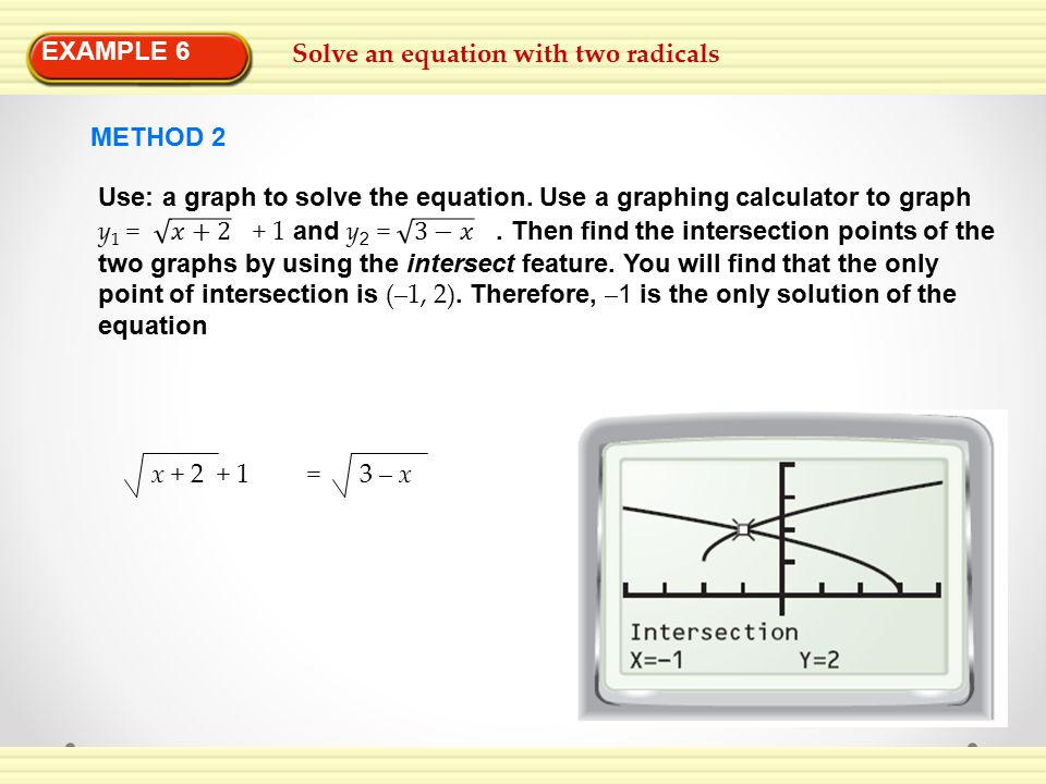 EXAMPLE 6 Solve an equation with two radicals. METHOD 2.