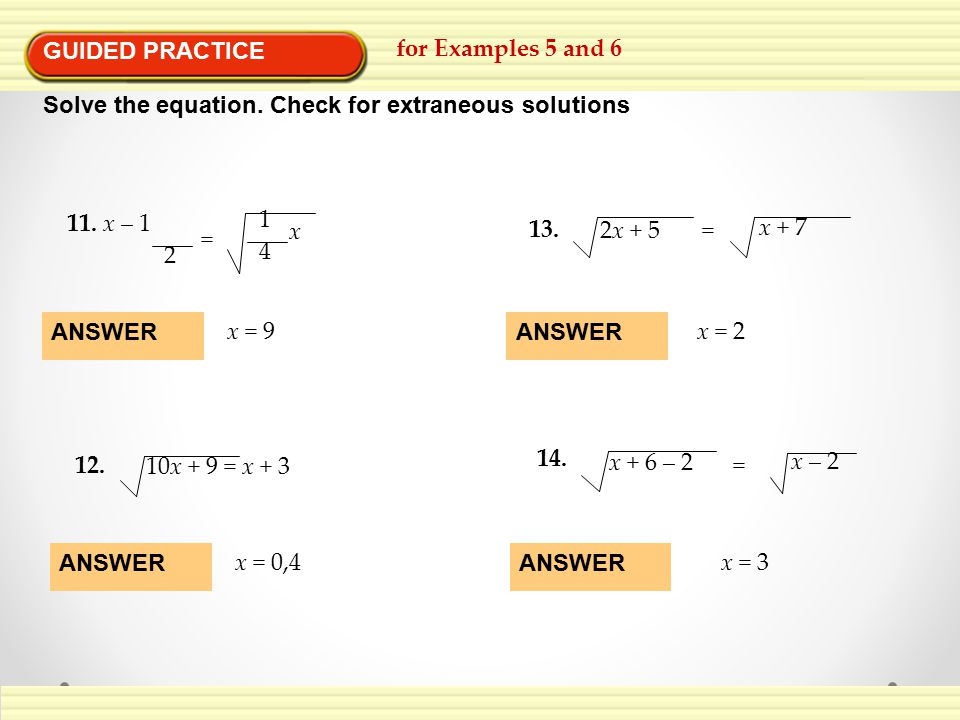 GUIDED PRACTICE for Examples 5 and 6. Solve the equation. Check for extraneous solutions. 11. x – 1.