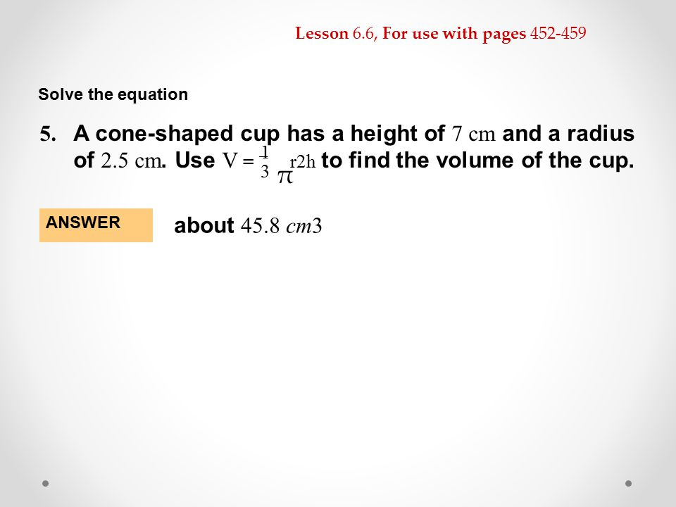 π 5. A cone-shaped cup has a height of 7 cm and a radius