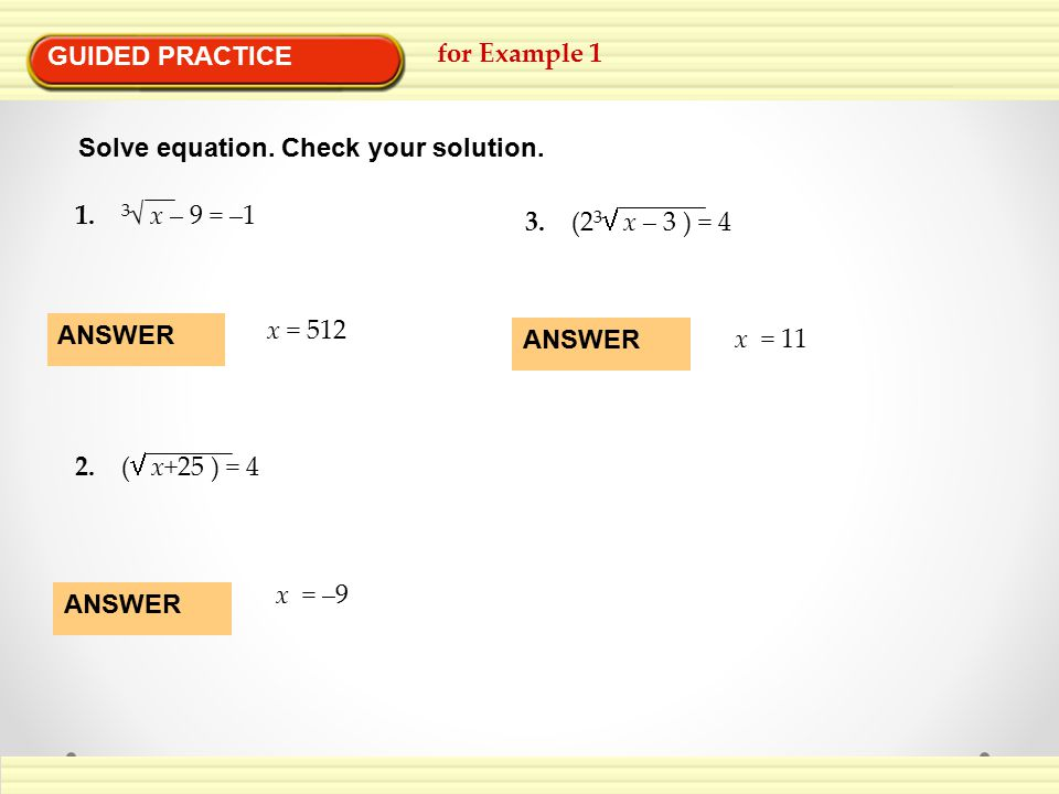 GUIDED PRACTICE for Example 1. Solve equation. Check your solution. 1. 3√ x – 9 = –1. 3. (23 x – 3 ) = 4.