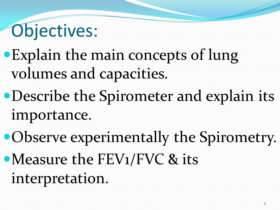 Objectives: Explain the main concepts of lung volumes and capacities.