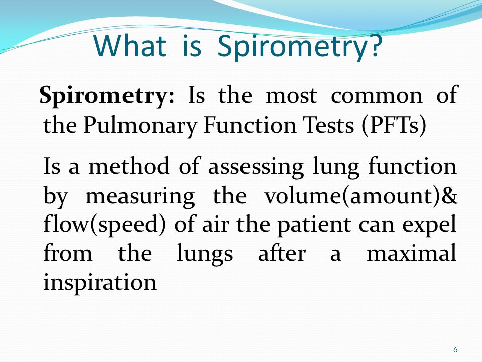 What is Spirometry Spirometry: Is the most common of the Pulmonary Function Tests (PFTs)