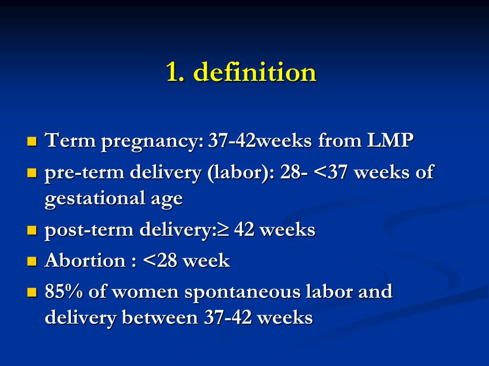 1. definition Term pregnancy: 37-42weeks from LMP