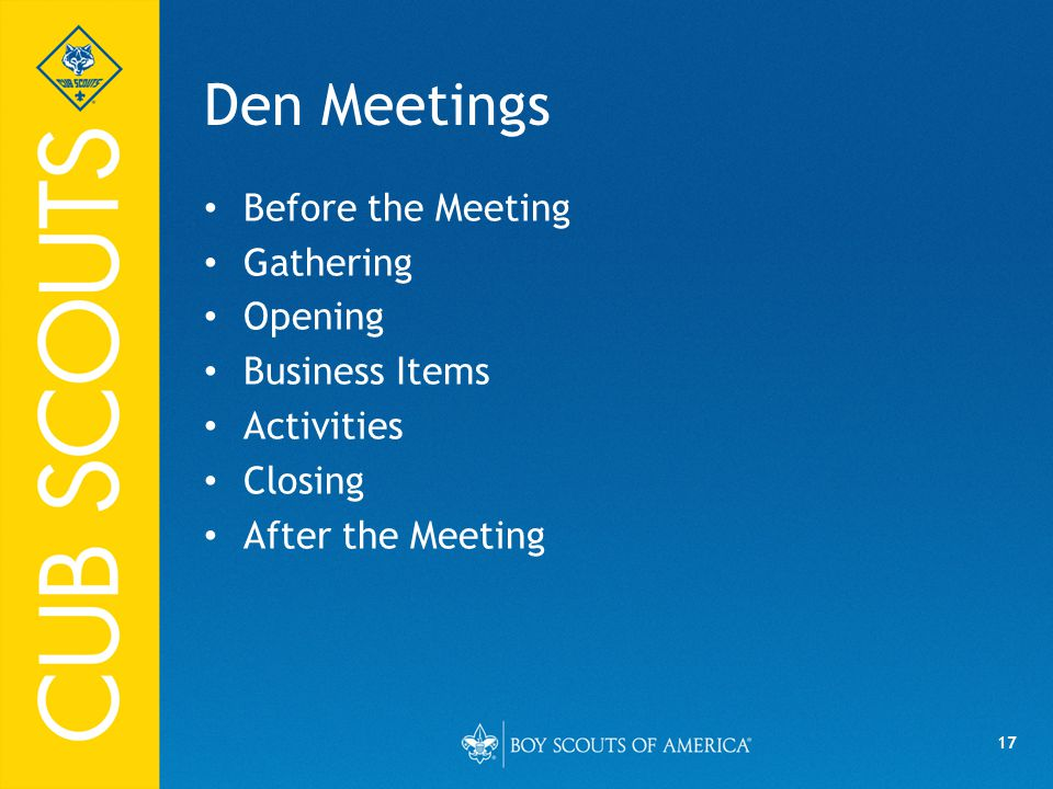 Den Meetings Before the Meeting Gathering Opening Business Items