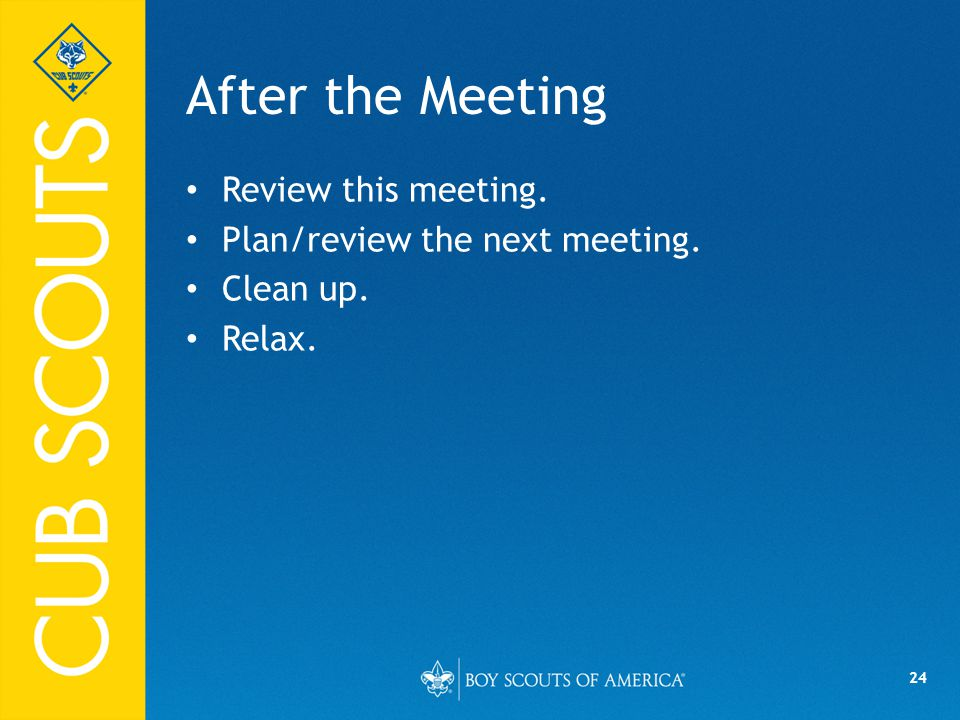 After the Meeting Review this meeting. Plan/review the next meeting.