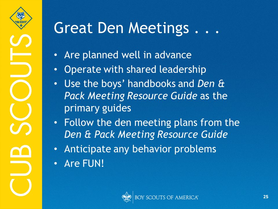 Great Den Meetings Are planned well in advance