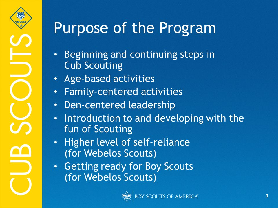 Purpose of the Program Beginning and continuing steps in Cub Scouting