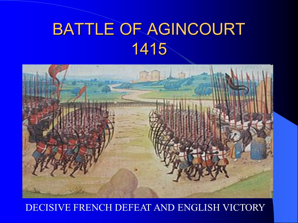 BATTLE OF AGINCOURT 1415 DECISIVE FRENCH DEFEAT AND ENGLISH VICTORY