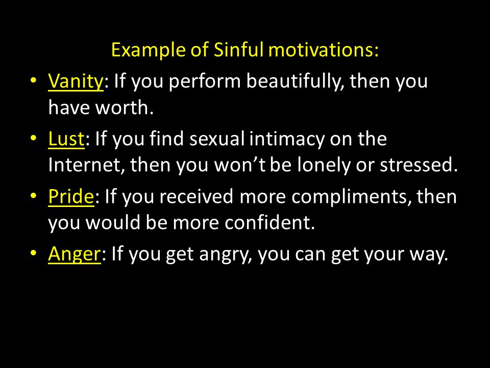 Example of Sinful motivations: