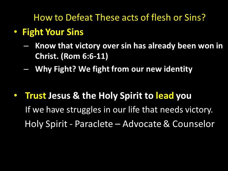 How to Defeat These acts of flesh or Sins Fight Your Sins