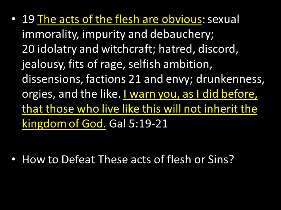 How to Defeat These acts of flesh or Sins