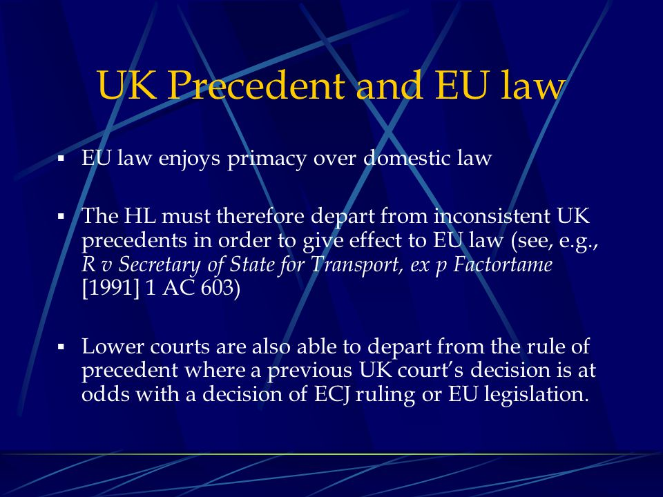 UK Precedent and EU law EU law enjoys primacy over domestic law