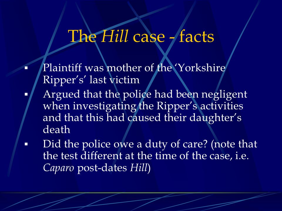 The Hill case - facts Plaintiff was mother of the 'Yorkshire Ripper's' last victim.