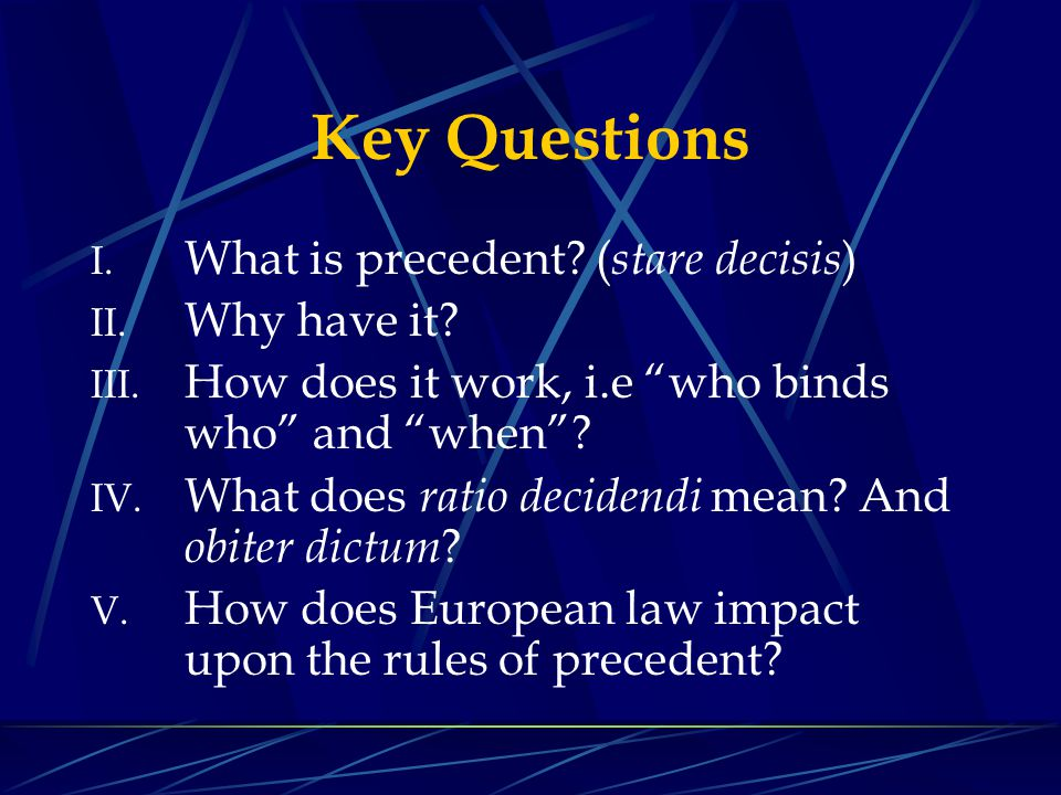 Key Questions What is precedent (stare decisis) Why have it