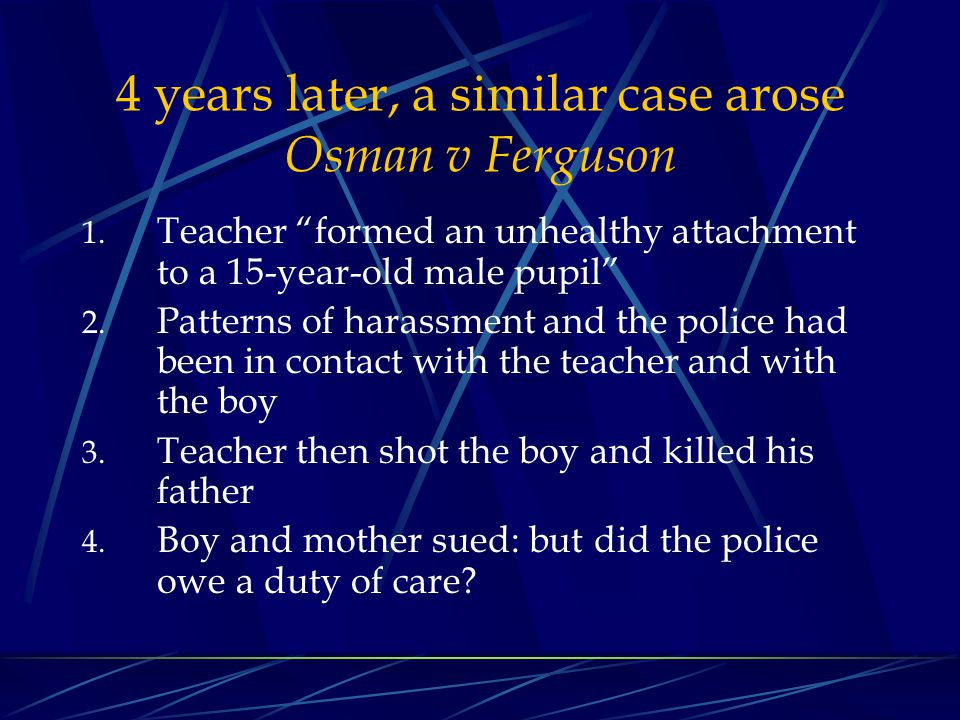 4 years later, a similar case arose Osman v Ferguson