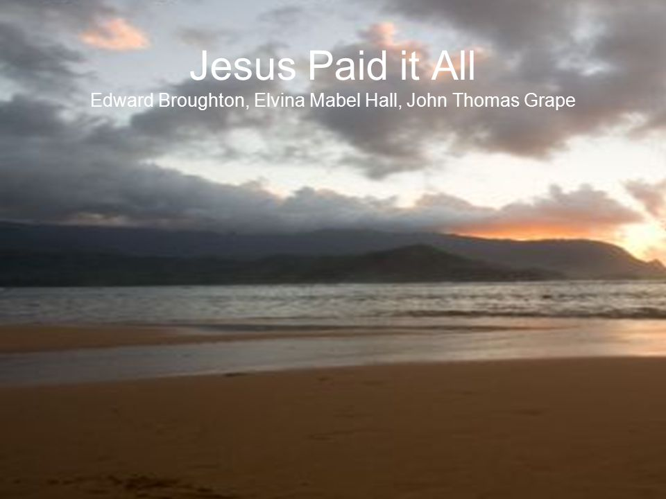 Jesus Paid it All Edward Broughton, Elvina Mabel Hall, John Thomas Grape