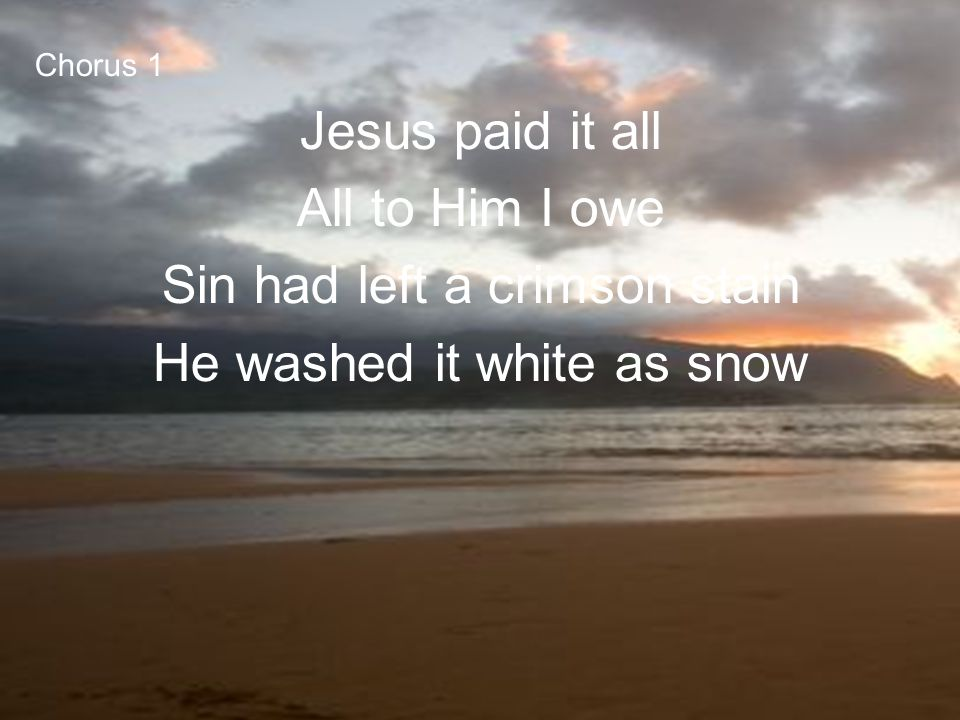 Sin had left a crimson stain He washed it white as snow