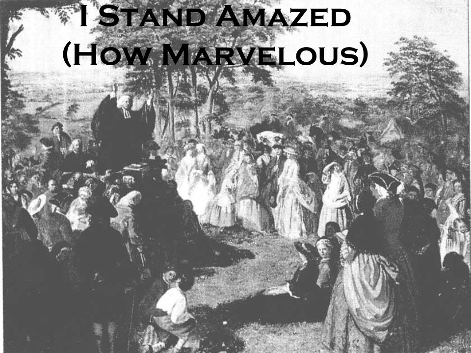 I Stand Amazed (How Marvelous)