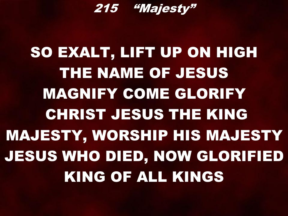 MAJESTY, WORSHIP HIS MAJESTY JESUS WHO DIED, NOW GLORIFIED