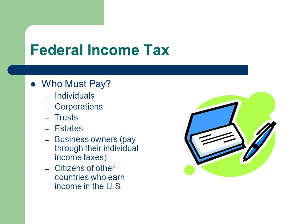Federal Income Tax Who Must Pay Individuals Corporations Trusts