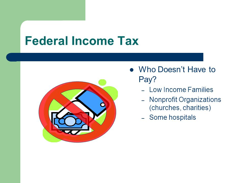 Federal Income Tax Who Doesn't Have to Pay Low Income Families