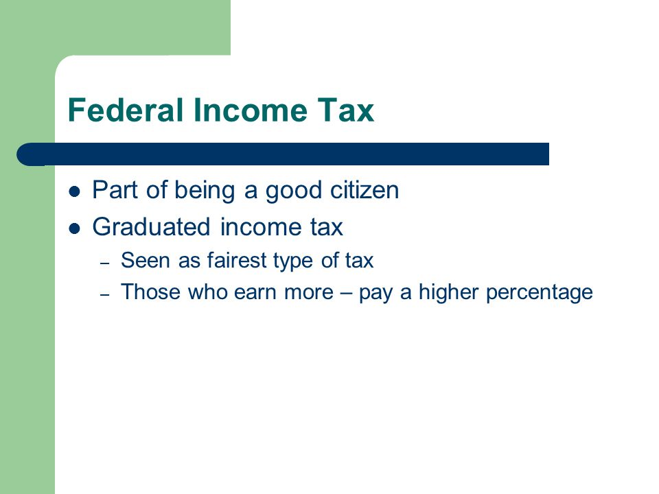 Federal Income Tax Part of being a good citizen Graduated income tax